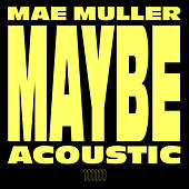 Maybe (Acoustic) by Mae Muller