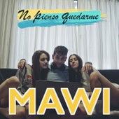 No Pienso Quedarme de Mawi