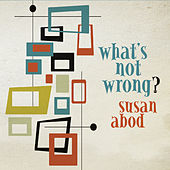 What's Not Wrong? by Susan Abod