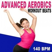 Advanced Aerobics Workout Beats (140 Bpm - The Best Epic Motivation Gym Music for Your Aerobics, Step, Fitness, Cardio, Hiit High Intensity Interval Training, Abs, Barré, Training, Exercise and Running by Advanced Workout Beats