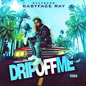 Drip off Me by Babyface Ray