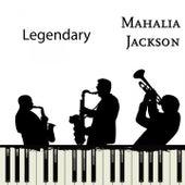 Legendary by Mahalia Jackson