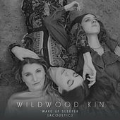 Wake Up Sleeper (Acoustic) von Wildwood Kin