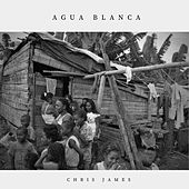 Agua Blanca by Chris James