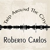 Trip Around The City de Roberto Carlos
