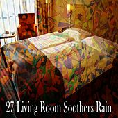 27 Living Room Soothers Rain by Rain Sounds and White Noise