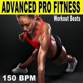 Advanced Pro Fitness Workout Beats (150 Bpm - The Best Epic Motivation Gym Music for Your Fitness, Aerobics, Cardio, Hiit High Intensity Interval Training, Abs, Crossfit, Training, Exercise and Running) di Advanced Pro Workout Beats