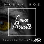Como Mirarte (Bachata Version) de Manny Rod