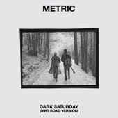 Dark Saturday (Dirt Road Version) by Metric