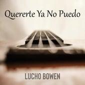 Quererte Ya No Puedo de Lucho Bowen