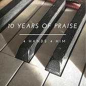 10 Years of Praise by 4 Hands 4 Him