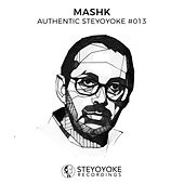 Mashk Presents Authentic Steyoyoke #013 by Various Artists