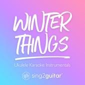 Winter Things (Ukulele Karaoke Instrumentals) de Sing2Guitar