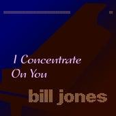 I Concentrate on You de Bill Jones