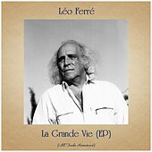 La Grande Vie (EP) (All Tracks Remastered) de Leo Ferre