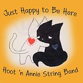 Just Happy to Be Here by Hoot'n Annie String Band