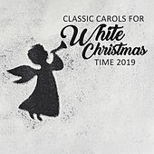 Classic Carols for White Christmas Time 2019 von Christmas Hits