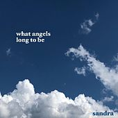 What Angels Long to Be de Sandra