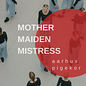 Mother Maiden Mistress by Aarhus Pigekor