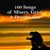 100 Songs of Misery, Grief & Destruction by Various Artists
