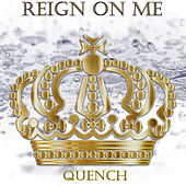 Reign on Me by Quench