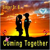 Coming Together by Singer Dr. B...