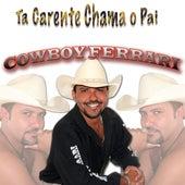 Ta Carente Chama o Pai von Cowboy Ferrari