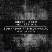 Bodybuilder Solitário 2 by Sonhador Rap Motivação