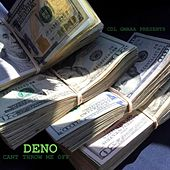Cant Throw Me Off by Deno