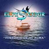 Historia de Mi Alma by El Pescador