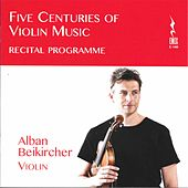 Five Centuries of Violin Music di Alban Beikircher