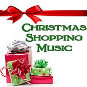 Christmas Shopping Music by Various Artists