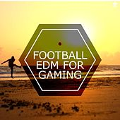 Football EDM For Gaming by Various Artists