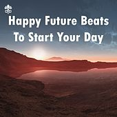 Happy Future Beats To Start Your Day by Various Artists