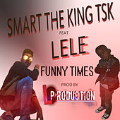 Funny Times by Smart The King TsK