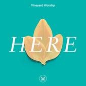 Here by Vineyard Worship