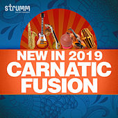 New in 2019 - Carnatic Fusion by Various Artists