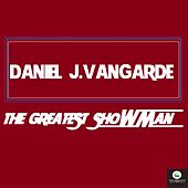 The Greatest Showman de Daniel J.Vangarde