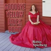 Goodbye Yellow Brick Road de Robin Spielberg