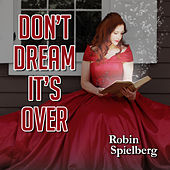 Don't Dream It's Over by Robin Spielberg
