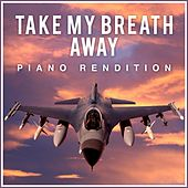 Take My Breath Away (Piano Rendition) by The Blue Notes