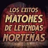 Los Éxitos Matones De Leyendas Norteñas by Various Artists
