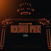 Orchestrated Opulence by Ka$h Route