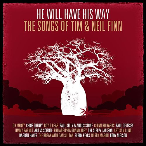 He Will Have His Way - The Songs Of Tim & Neil Finn by Various Artists