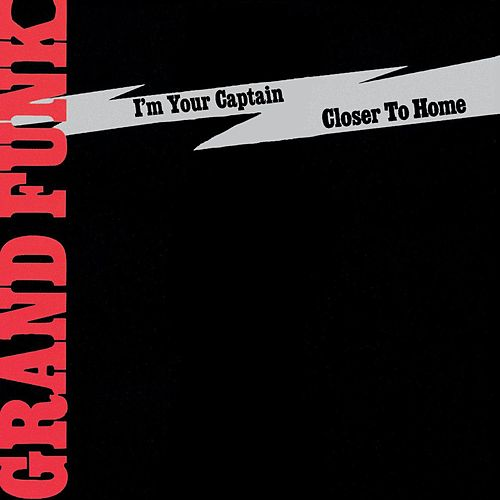 I'm Your Captain/Closer To Home by Grand Funk Railroad