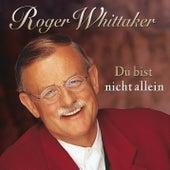 Du bist nicht allein by Roger Whittaker