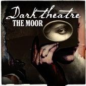 Dark Theatre de The Moor