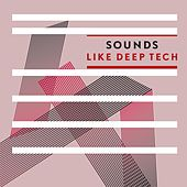 Sounds Like Deep Tech by Various Artists
