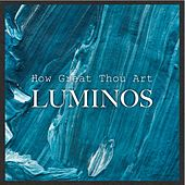 How Great Thou Art von Luminos