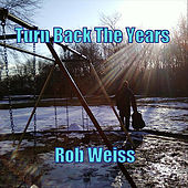 Turn Back The Years by Rob Weiss